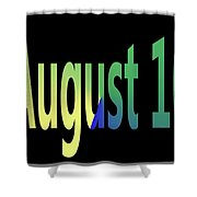 August 10 Shower Curtain