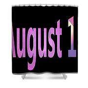 August 17 Shower Curtain