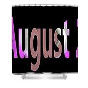 August 2 Shower Curtain