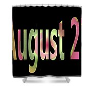 August 27 Shower Curtain