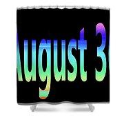 August 30 Shower Curtain