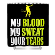 Awesome Tennis Design My Blood Your Tears B Shower Curtain