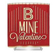 B Mine Valentine Shower Curtain