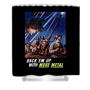 Back 'em Up With More Metal  Shower Curtain