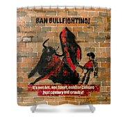 Ban Bullfighting Shower Curtain