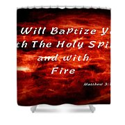 Baptized With Fire Shower Curtain