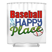 Baseball Is My Happy Place Shower Curtain