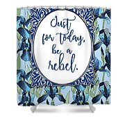 Be A Rebel Just For Today Shower Curtain