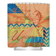 Be A Unicorn 3 Shower Curtain