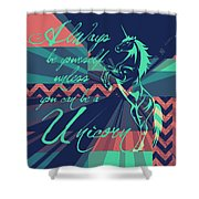 Be A Unicorn 2 Shower Curtain