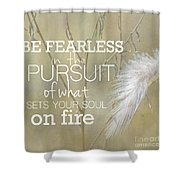 Be Fearless In The Pursuit Shower Curtain