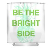 Be The Bright Side- Art By Linda Woods Shower Curtain