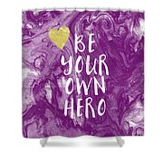 Be Your Own Hero - Inspirational Art By Linda Woods Shower Curtain