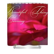 Beautiful Things Are Coming Shower Curtain