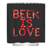 Beer Is Love Shower Curtain