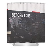 Before I Die Shower Curtain