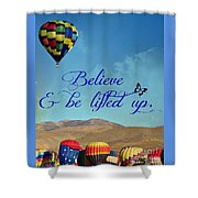 Believe And Be Lifted Up Shower Curtain
