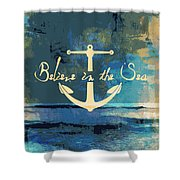 Believe In The Sea Anchor Shower Curtain