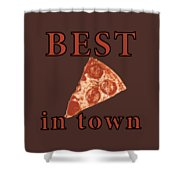 Best Pizza In Town Shower Curtain