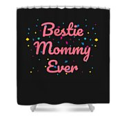 Bestie Mommy Ever Mothers Day Gift Shower Curtain