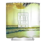 Better Late Than Never Shower Curtain