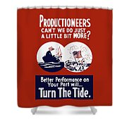 Better Performance On Your Part Will Turn The Tide - Ww2 Shower Curtain