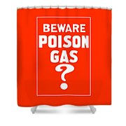 Beware Poison Gas - Wwi Sign Shower Curtain