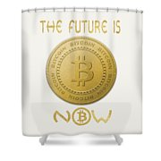 Bitcoin Symbol Logo The Future Is Now Quote Typography Shower Curtain