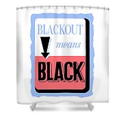 Blackout Means Black Shower Curtain
