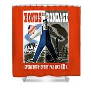 Bonds Or Bondage -- Ww2 Propaganda Shower Curtain