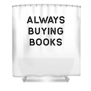 Book Shirt Always Buying Dark Reading Authors Librarian Writer Gift Shower Curtain
