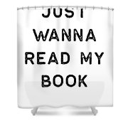 Book Shirt Just Wanna Read My Dark Reading Authors Librarian Writer Gift Shower Curtain
