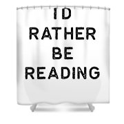 Book Shirt Rather Be Reading Dark Reading Authors Librarian Writer Gift Shower Curtain