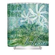 Bora Bora Believe Wall Art Shower Curtain