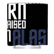 Born And Raised In Alaska Birthday Gift Nice Design Shower Curtain