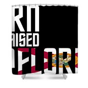 Born And Raised In Florida Birthday Gift Nice Design Shower Curtain