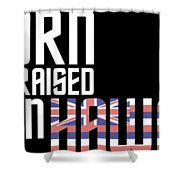 Born And Raised In Hawaii Birthday Gift Nice Design Shower Curtain