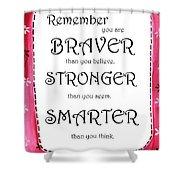 Braver, Stronger,smarter Shower Curtain