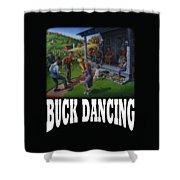 Buck Dancing T Shirt - Mountain Dancing - Porch Music Shower Curtain