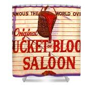 Bucket Of Blood Saloon Shower Curtain