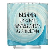 Buddha Does Not Always Appear As A Buddha-zen Art By Linda Woods Shower Curtain