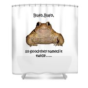 Bufo Bufo Toad So Good They Named It Twice Shower Curtain