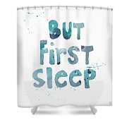 But First Sleep Shower Curtain