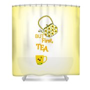 But First Tea - Typography Shower Curtain