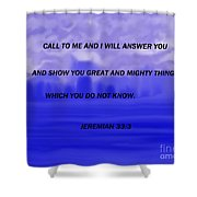 Call To Me And I Will Answer Shower Curtain