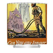 Can You Any Longer Resist The Call Shower Curtain