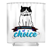 Cat My Weapon Of Choice Shower Curtain