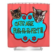 Cats Are Pur-r-r-fect Shower Curtain