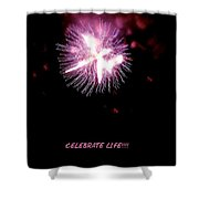 Celebrate Life Shower Curtain