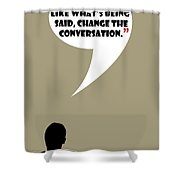 Change The Conversation - Mad Men Poster Don Draper Quote Shower Curtain